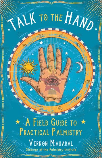 Talk to the Hand - A Field Guide to Practical Palmistry - cover