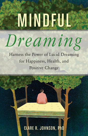 Mindful Dreaming - Harness the Power of Lucid Dreaming for Happiness Health and Positive Change - cover