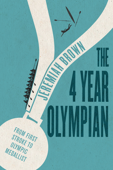 The 4 Year Olympian - From First Stroke to Olympic Medallist - cover