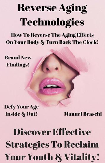 Reverse Aging Technologies - Discover Effective Strategies To Reclaim Your Youth & Vitality! - cover