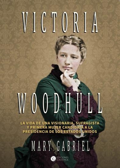 Victoria Woodhull - Visionaria sufragista y primera mujer candidata a la Presidencia de los EEUU - cover
