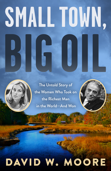 Small Town Big Oil - The Untold Story of the Women Who Took on the Richest Man in the World—And Won - cover