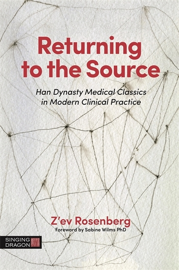 Returning to the Source - Han Dynasty Medical Classics in Modern Clinical Practice - cover