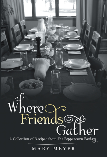 Where Friends Gather - A Collection of Recipes from the Peppercorn Pantry - cover