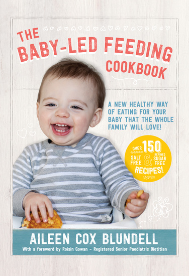 The Baby Led Feeding Cookbook - A new healthy way of eating for your baby that the whole family will love! - cover
