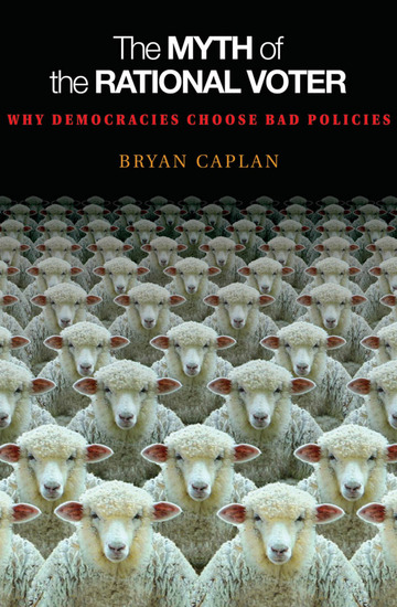 The Myth of the Rational Voter - Why Democracies Choose Bad Policies - New Edition - cover
