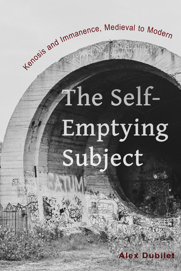 The Self-Emptying Subject - Kenosis and Immanence Medieval to Modern - cover