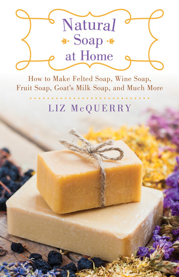 Natural Soap at Home - How to Make Felted Soap Wine Soap Fruit Soap Goat's Milk Soap and Much More - cover