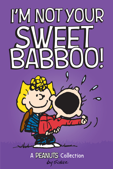 I'm Not Your Sweet Babboo! (PEANUTS AMP! Series Book 10) - cover