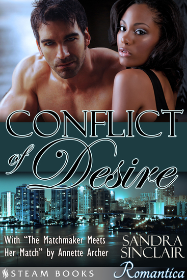 "Conflict of Desire (with ""The Matchmaker Meets Her Match"") - A Sensual Bundle of 2 Sexy Erotic Romance Novelettes featuring BWWM & Billionaires from Steam Books - cover"