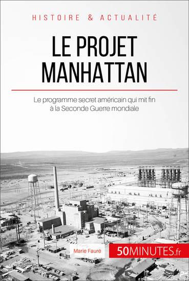 Le projet Manhattan - Le programme secret américain qui mit fin à la Seconde Guerre mondiale - cover