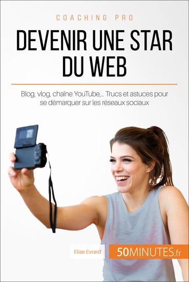Devenir une star du Web - Blog vlog chaîne YouTube… Trucs et astuces pour se démarquer sur les réseaux sociaux - cover