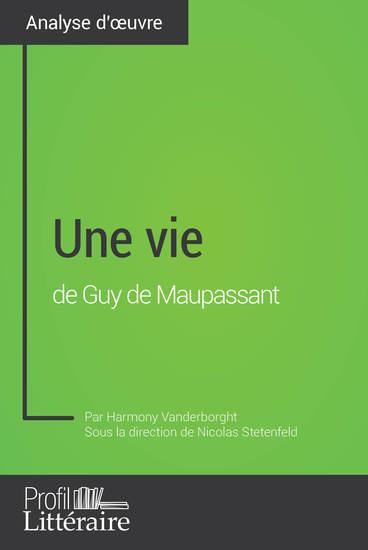 Une vie de Guy de Maupassant (Analyse approfondie) - Approfondissez votre lecture des romans classiques et modernes avec Profil-Litterairefr - cover