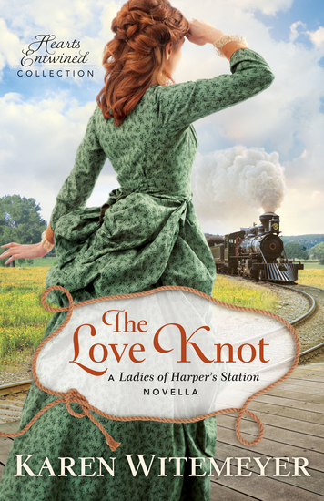 The Love Knot (Hearts Entwined Collection) - A Ladies of Harper's Station Novella - cover