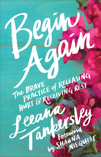 Begin Again - The Brave Practice of Releasing Hurt and Receiving Rest - cover