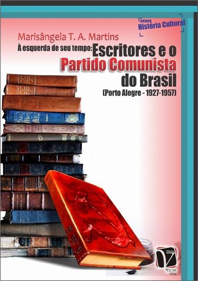 À esquerda de seu tempo - Escritores e o Partido Comunista do Brasil (Porto Alegre – 1927-1957) - cover