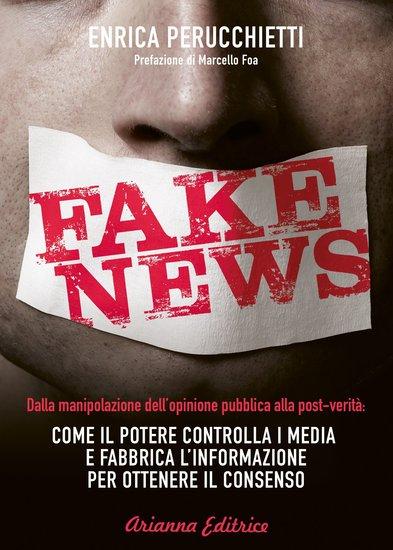 Fake News - Dalla manipolazione dell'opinione pubblica alla post-verità: come il potere controlla i media e fabbrica l'informazione per ottenere il consenso - cover