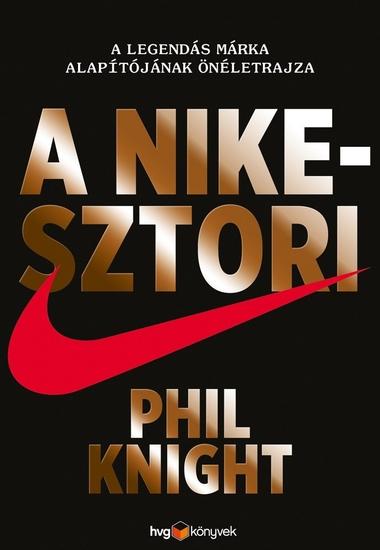 A Nike-sztori - A legendás márka alapítójának önéletrajza - cover