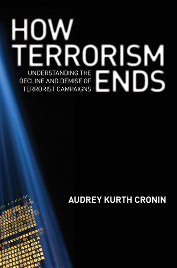 How Terrorism Ends - Understanding the Decline and Demise of Terrorist Campaigns - cover