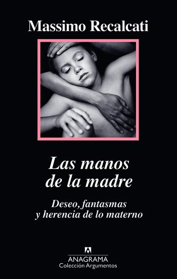 Las manos de la madre - Deseo fantasmas y herencia de lo materno - cover