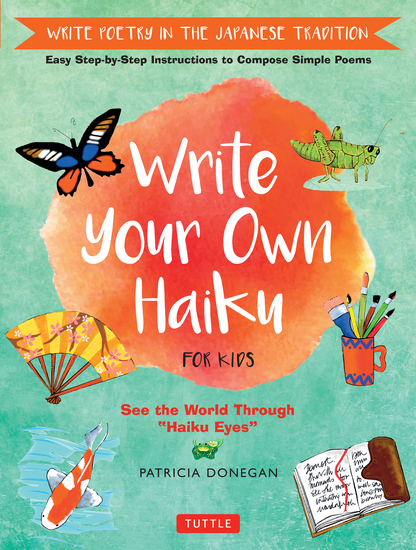 Write Your Own Haiku for Kids - Write Poetry in the Japanese Tradition - Easy Step-by-Step Instructions to Compose Simple Poems - cover