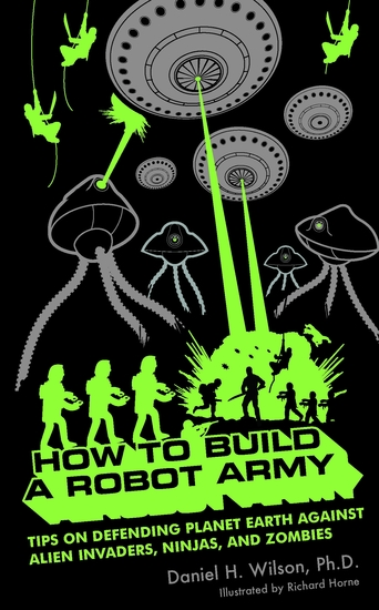 How to Build a Robot Army - Tips on Defending Planet Earth Against Alien Invaders Ninjas and Zombies - cover
