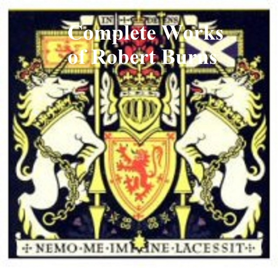 The Complete Works of Robert Burns: Containing His Poems Songs and Correspondence - cover