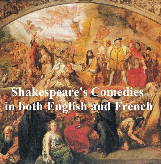 Shakespeare's Comedies Bilingual edition (all 12 plays in English with line numbers and in French translation) - cover