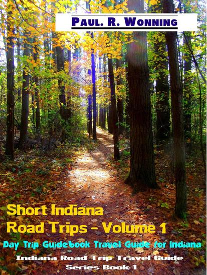 Short Indiana Road Trips - Volume 1 - Indiana Road Trip Travel Guide Series #1 - cover