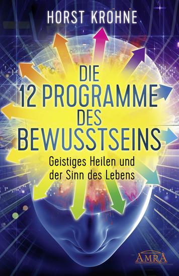 Die 12 Programme des Bewusstseins - Geistiges Heilen und der Sinn des Lebens - cover