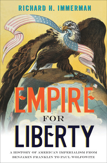 Empire for Liberty - A History of American Imperialism from Benjamin Franklin to Paul Wolfowitz - cover