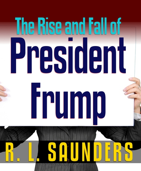 Rise & Fall of President Frump - Three Political Satires - cover