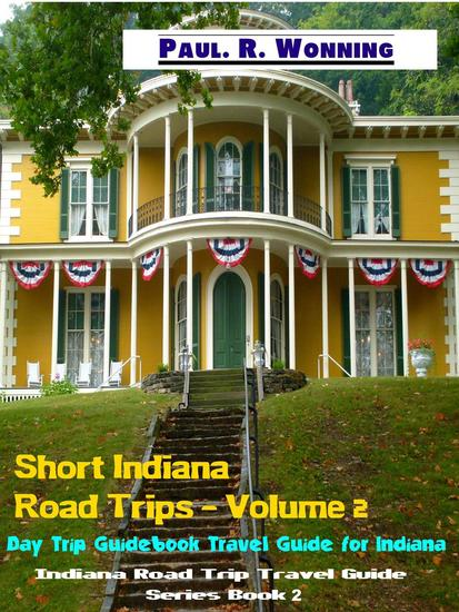 Short Indiana Road Trips - Volume 2 - Indiana Road Trip Travel Guide Series - cover