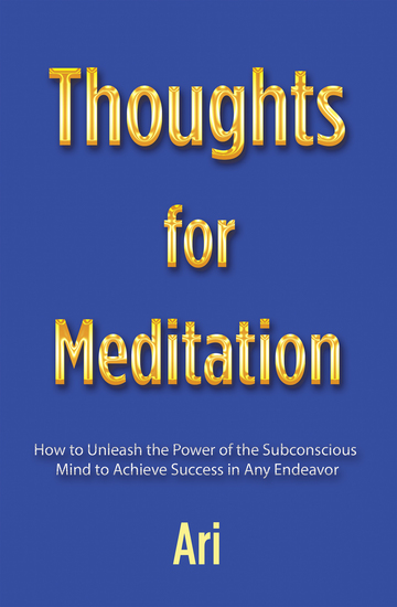 Thoughts for Meditation - How to Unleash the Power of the Subconscious Mind to Achieve Success in Any Endeavor - cover