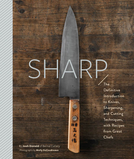 Sharp - The Definitive Guide to Knives Knife Care and Cutting Techniques with Recipes from Great Chefs - cover