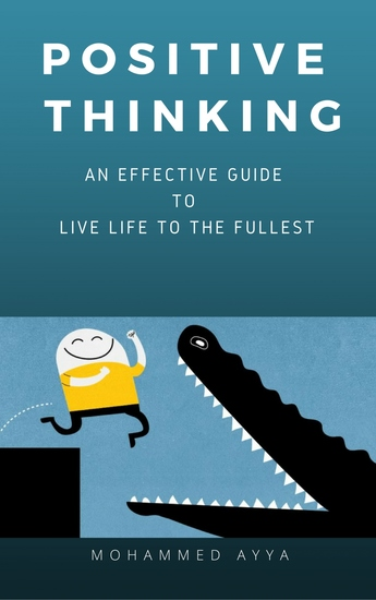Positive Thinking - An Effective Guide to Live Life to the Fullest - cover