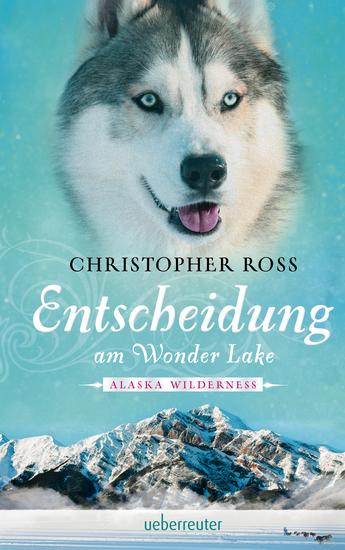 Alaska Wilderness - Entscheidung am Wonder Lake (Bd 6) - cover