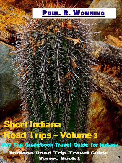 Short Indiana Road Trips - Volume 3 - Indiana Road Trip Travel Guide Series - cover