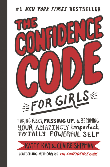 The Confidence Code for Girls - Taking Risks Messing Up & Becoming Your Amazingly Imperfect Totally Powerful Self - cover