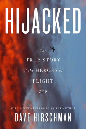 Hijacked - The True Story Of The Heroes Of Flight 705 - cover