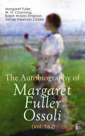The Autobiography of Margaret Fuller Ossoli (Vol 1&2) - cover
