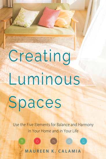 Creating Luminous Spaces - Use the Five Elements for Balance and Harmony in Your Home and in Your Life - cover