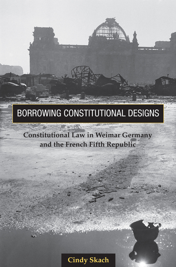 Borrowing Constitutional Designs - Constitutional Law in Weimar Germany and the French Fifth Republic - cover