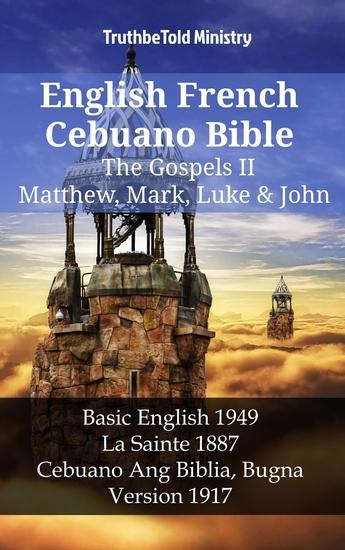 English French Cebuano Bible - The Gospels II - Matthew Mark Luke & John - Basic English 1949 - La Sainte 1887 - Cebuano Ang Biblia Bugna Version 1917 - cover