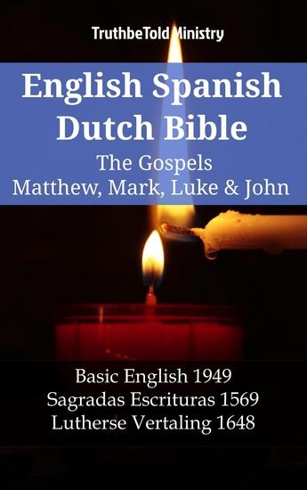 English Spanish Dutch Bible - The Gospels IV - Matthew Mark Luke & John - Basic English 1949 - Sagradas Escrituras 1569 - Lutherse Vertaling 1648 - cover