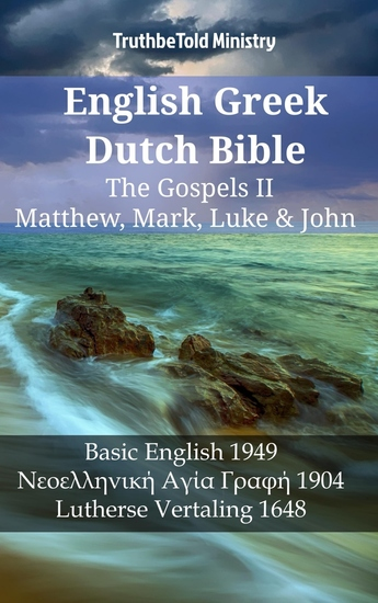 English Greek Dutch Bible - The Gospels II - Matthew Mark Luke & John - Basic English 1949 - Νεοελληνική Αγία Γραφή 1904 - Lutherse Vertaling 1648 - cover