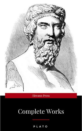 Plato: The Complete Works : From the greatest Greek philosopher known for The Republic Symposium Apology Phaedrus Laws Crito Phaedo Timaeus Meno Protagoras Statesman and Critias - cover