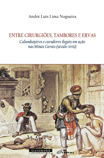 Entre cirurgiões tambores e ervas: - Calunduzeiros e curadores ilegais em ação nas Minas Gerais (século XVIII) - cover