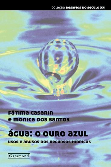 Água: o ouro azul: - Usos e abusos dos recursos hídricos - cover