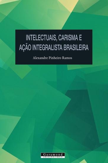 Intelectuais carisma e Ação Integralista Brasileira - cover